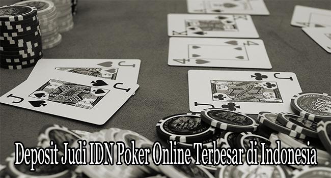 Deposit Judi IDN Poker Online Terbesar di Indonesia